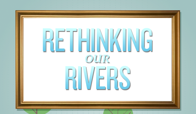 Rethinking Our Rivers
