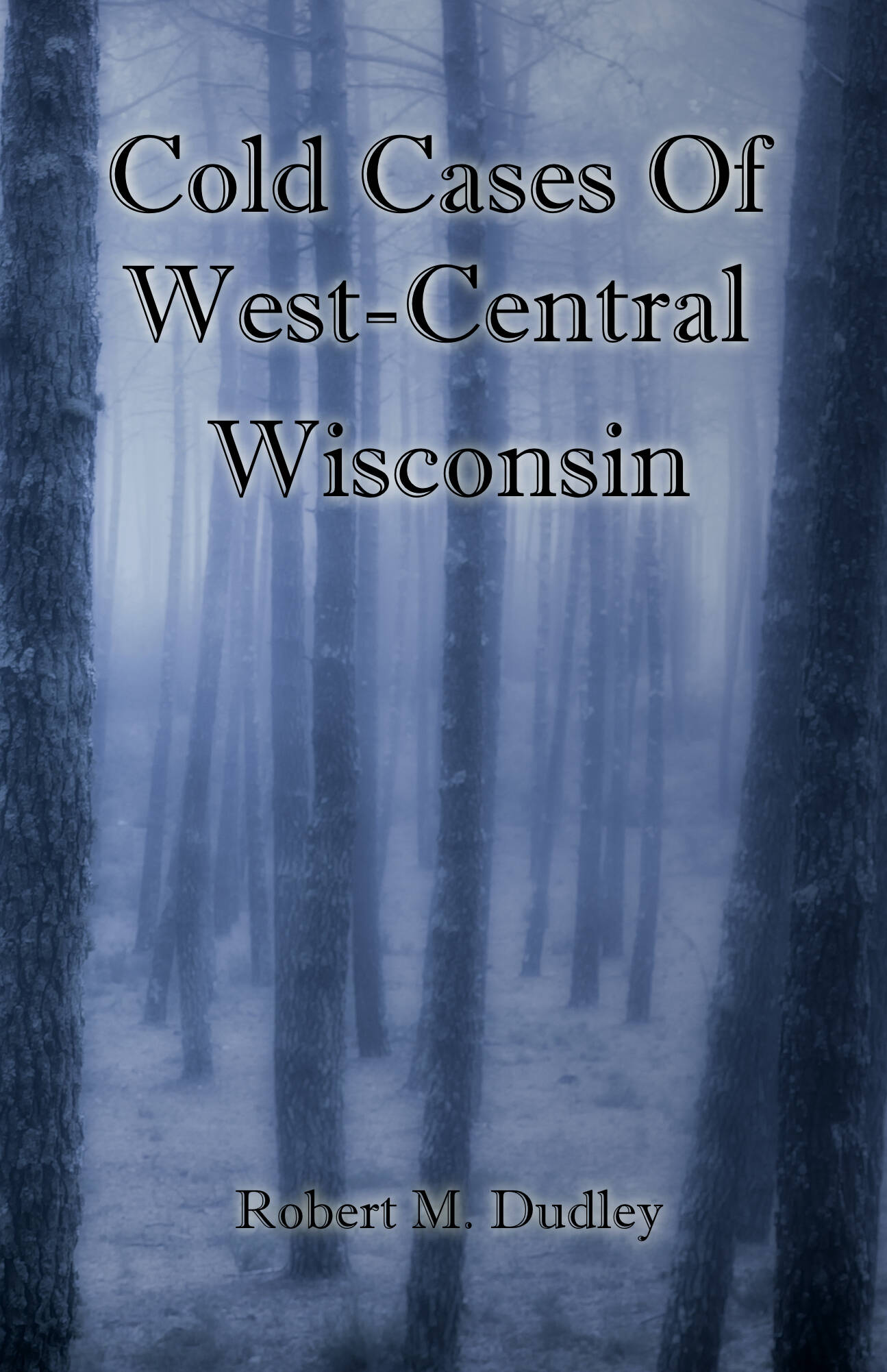 Cold Cases of West - Central Wisconsin - The Volume One...